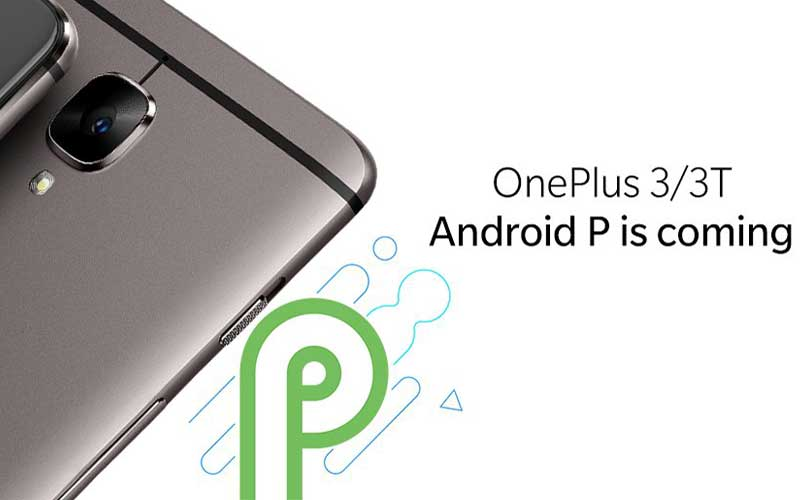 OnePlus 3 And OnePlus 3T Will Get Android P